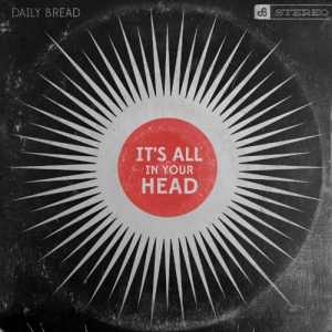 Daily Bread It's All In Your Head